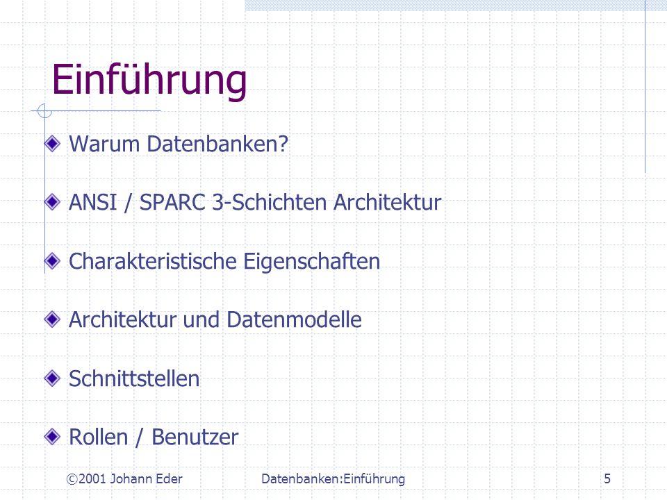 ©2001 Johann EderDatenbanken:Einführung16 Zuverlässigkeit der Daten Daten sind teuer und strategisch wichtig - müssen daher zuverlässig sein DBMS bestätigt jede durchgeführte Änderung bei Systemfehler: DB- Zustand wiederherstellen, der genau alle bestätigten Änderungen enthält.