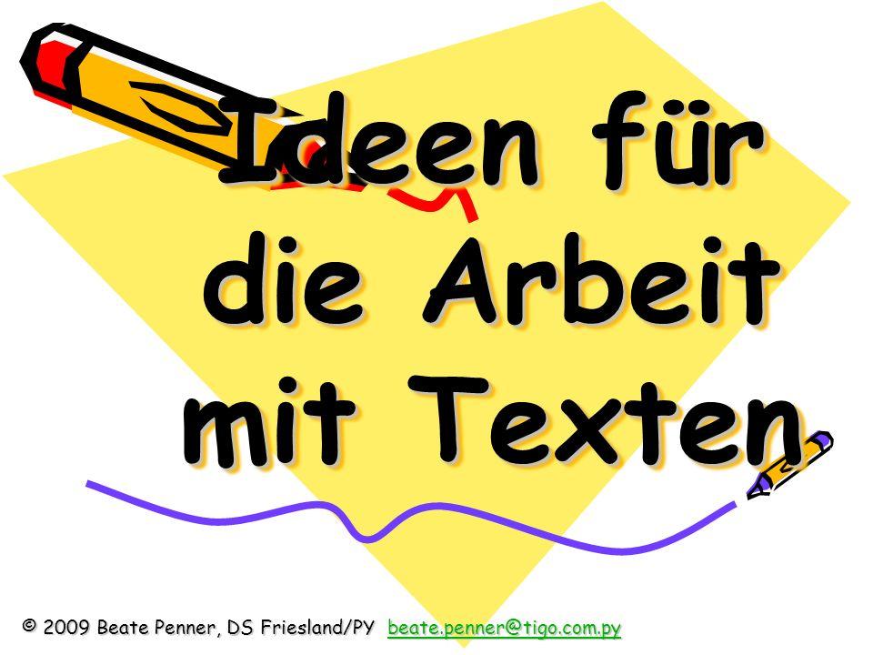 Ideen für die Arbeit mit Texten © 2009 Beate Penner, DS Friesland/PY beate.penner@tigo.com.py beate.penner@tigo.com.py