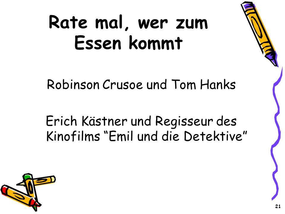21 Rate mal, wer zum Essen kommt Robinson Crusoe und Tom Hanks Erich Kästner und Regisseur des Kinofilms Emil und die Detektive
