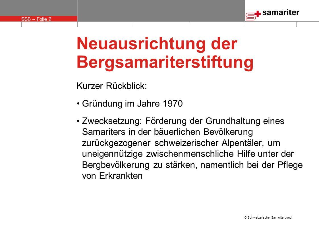 SSB – Folie 2 © Schweizerischer Samariterbund Neuausrichtung der Bergsamariterstiftung Kurzer Rückblick: Gründung im Jahre 1970 Zwecksetzung: Förderun
