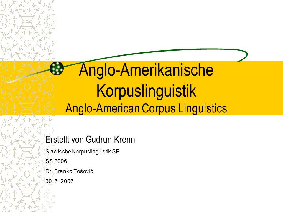 Anglo-Amerikanische Korpuslinguistik Anglo-American Corpus Linguistics Erstellt von Gudrun Krenn Slawische Korpuslinguistik SE SS 2006 Dr.