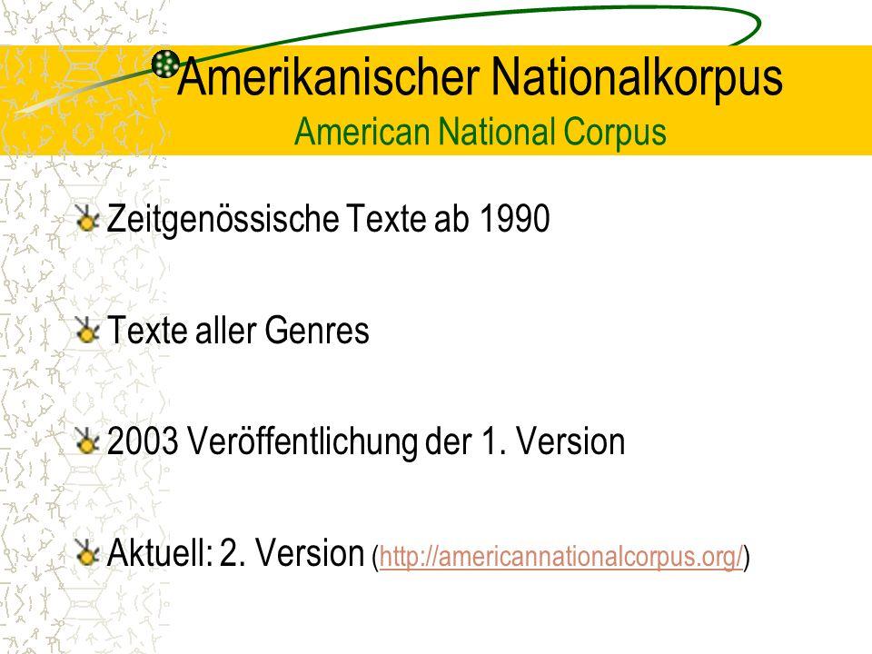 Amerikanischer Nationalkorpus American National Corpus Zeitgenössische Texte ab 1990 Texte aller Genres 2003 Veröffentlichung der 1.