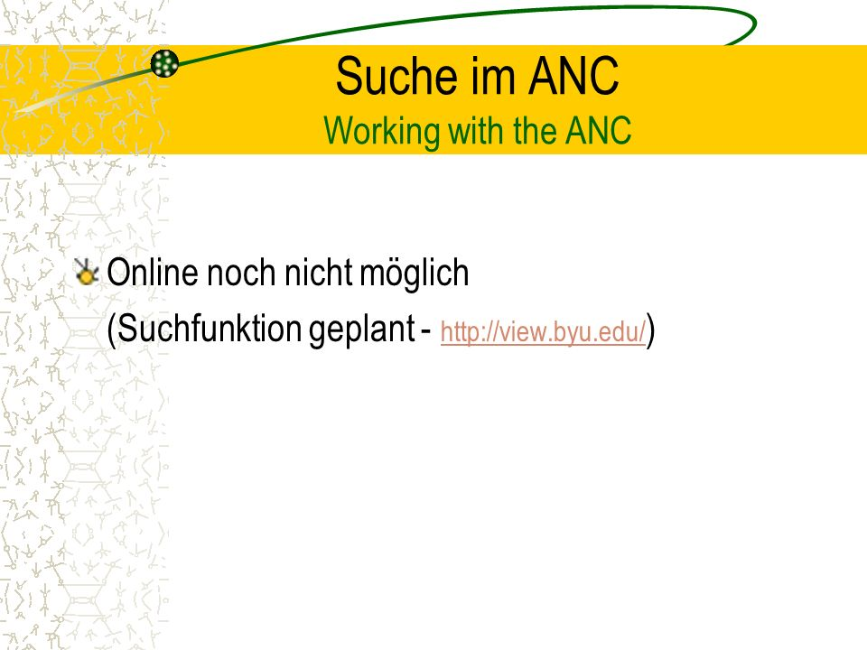 Suche im ANC Working with the ANC Online noch nicht möglich (Suchfunktion geplant - http://view.byu.edu/ ) http://view.byu.edu/