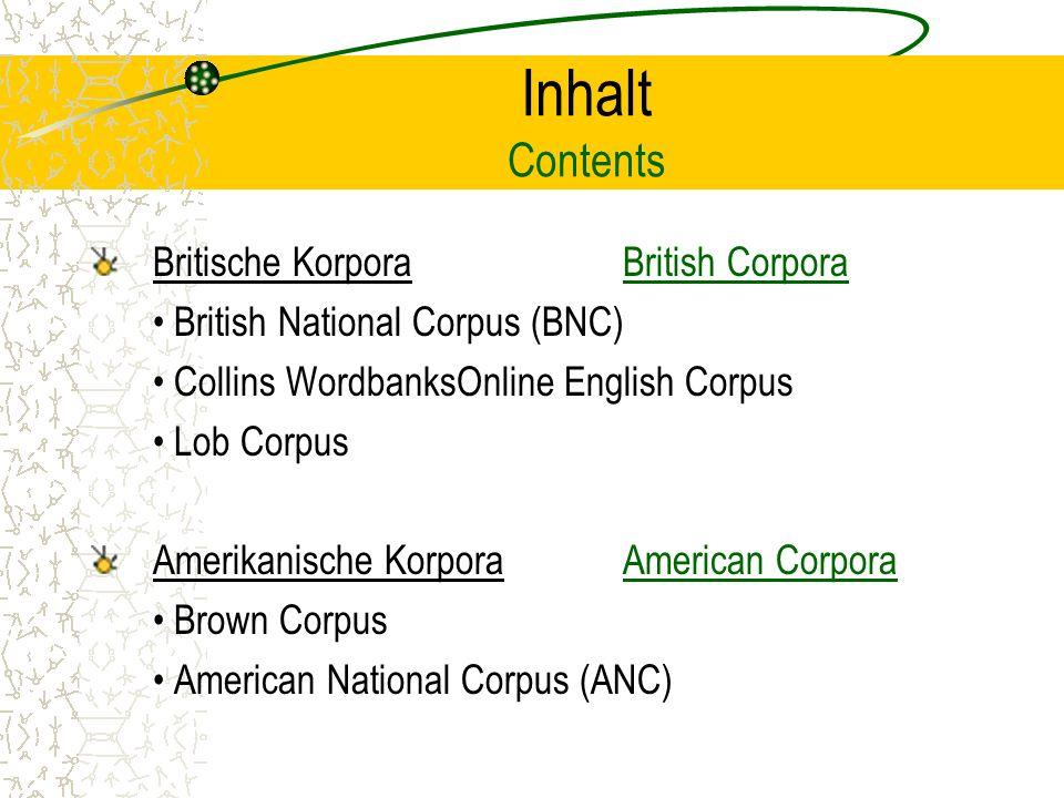 Inhalt Contents Britische KorporaBritish Corpora British National Corpus (BNC) Collins WordbanksOnline English Corpus Lob Corpus Amerikanische KorporaAmerican Corpora Brown Corpus American National Corpus (ANC)