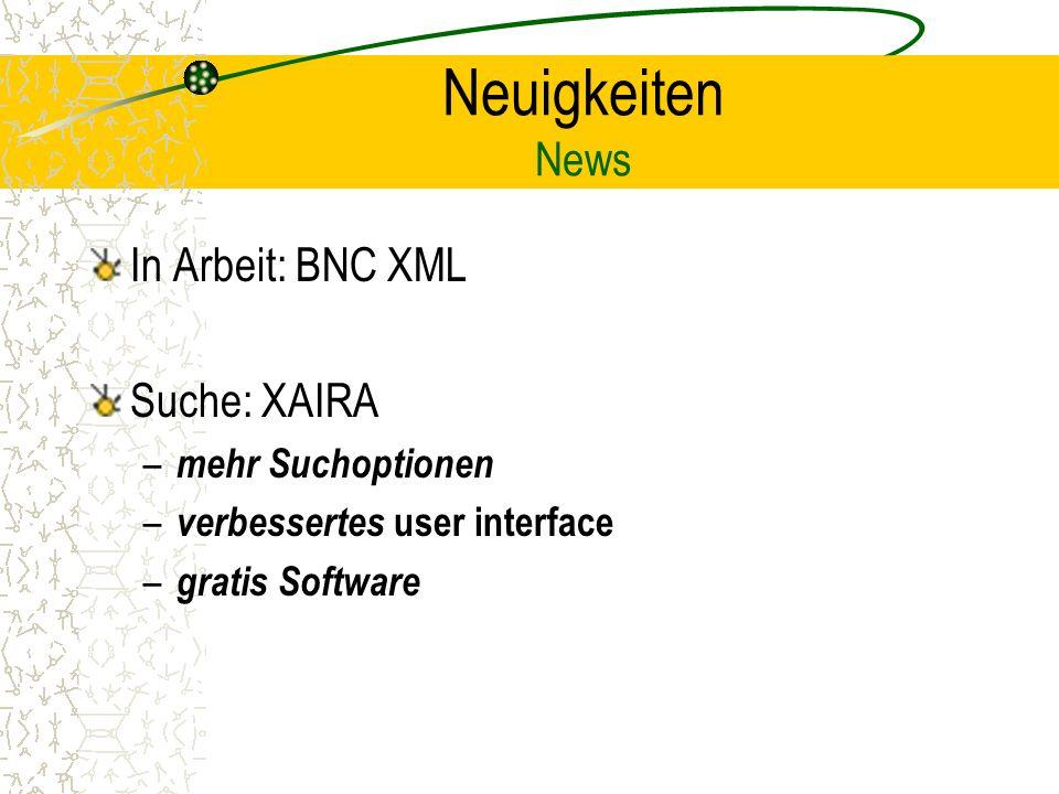 Neuigkeiten News In Arbeit: BNC XML Suche: XAIRA – mehr Suchoptionen – verbessertes user interface – gratis Software