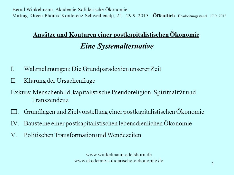 1 Ansätze und Konturen einer postkapitalistischen Ökonomie Bernd Winkelmann, Akademie Solidarische Ökonomie Vortrag Green-Phönix-Konferenz Schweibenalp, 25.- 29.9.