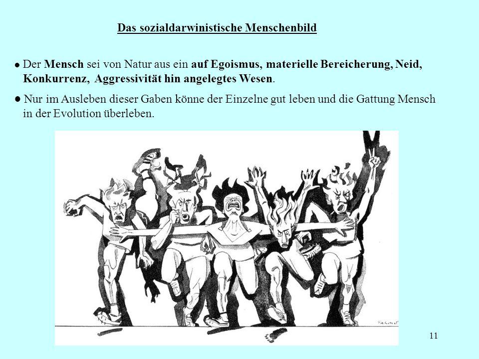 11 Das sozialdarwinistische Menschenbild Der Mensch sei von Natur aus ein auf Egoismus, materielle Bereicherung, Neid, Konkurrenz, Aggressivität hin angelegtes Wesen.