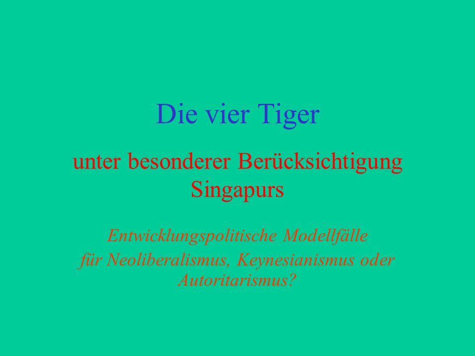 Vier Tiger Newly Industrialized Countries (NICs) Newly Industrialized Economies (NIEs) Vier Drachen Flying Geese-Modell (Japan als Leitgans – 4 Tiger – Thailand, Philippinen, Malaysia...