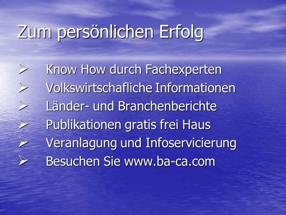 Zum persönlichen Erfolg Know How durch Fachexperten Know How durch Fachexperten Volkswirtschafliche Informationen Volkswirtschafliche Informationen Lä