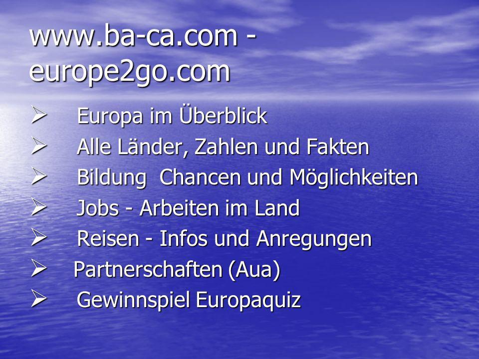 www.ba-ca.com - europe2go.com Europa im Überblick Europa im Überblick Alle Länder, Zahlen und Fakten Alle Länder, Zahlen und Fakten Bildung Chancen un