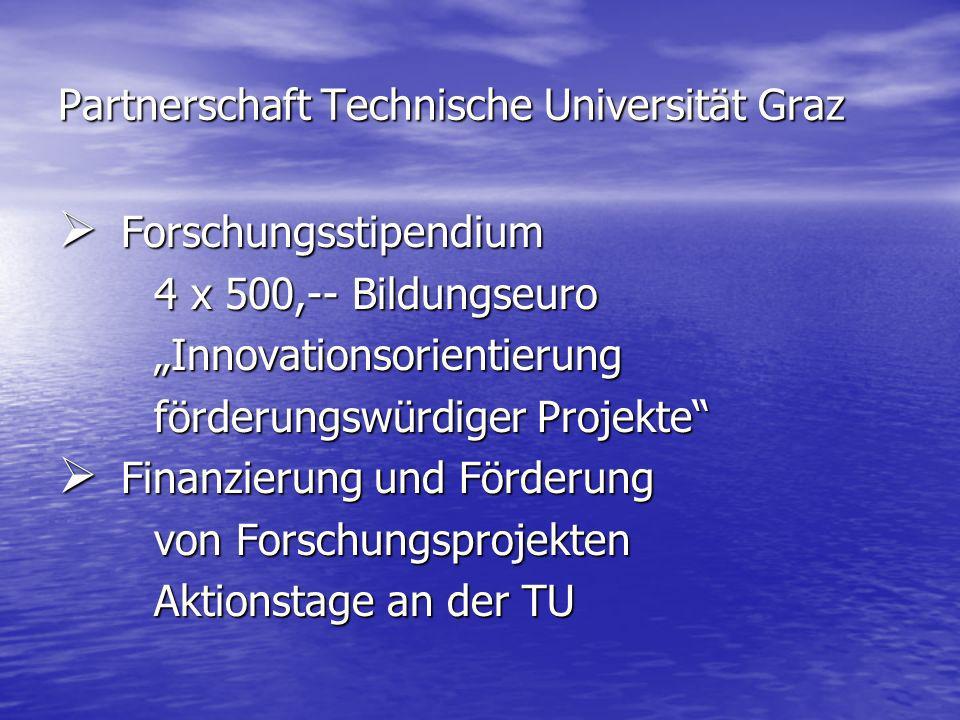 Partnerschaft Technische Universität Graz Forschungsstipendium Forschungsstipendium 4 x 500,-- Bildungseuro 4 x 500,-- Bildungseuro Innovationsorientierung Innovationsorientierung förderungswürdiger Projekte förderungswürdiger Projekte Finanzierung und Förderung Finanzierung und Förderung von Forschungsprojekten von Forschungsprojekten Aktionstage an der TU Aktionstage an der TU