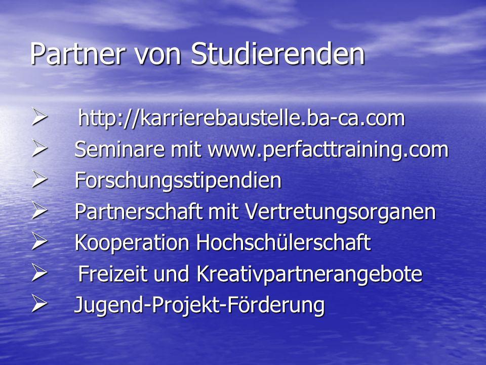 Partner von Studierenden http://karrierebaustelle.ba-ca.com http://karrierebaustelle.ba-ca.com Seminare mit www.perfacttraining.com Seminare mit www.p