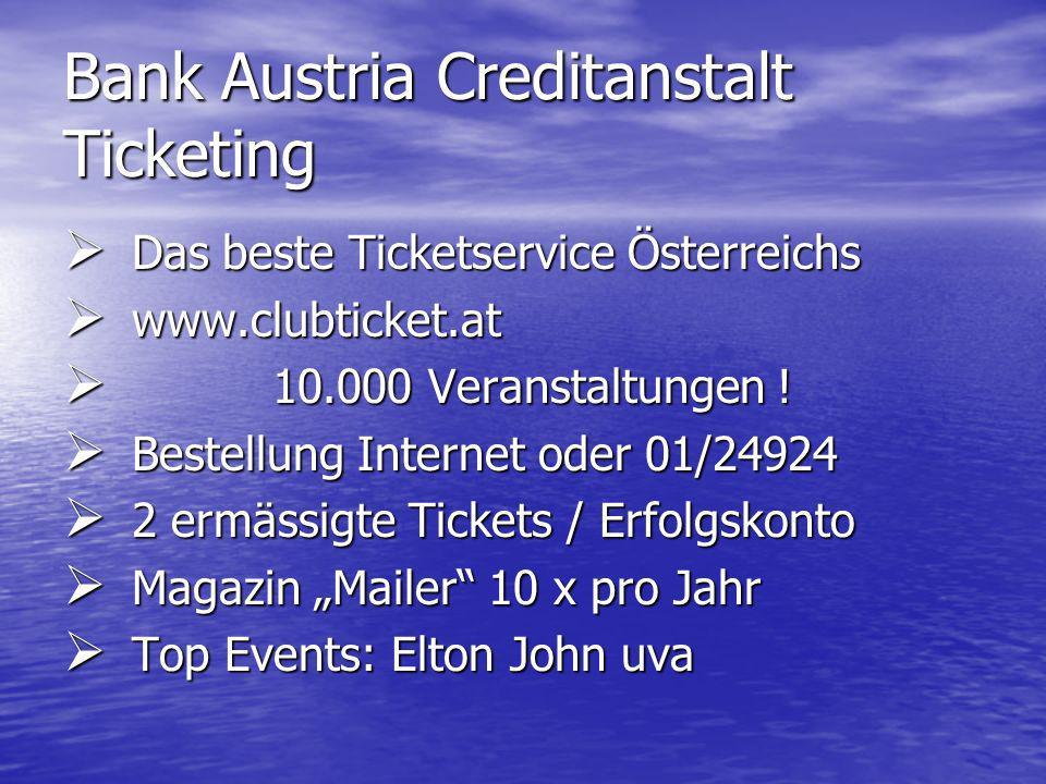 Bank Austria Creditanstalt Ticketing Das beste Ticketservice Österreichs Das beste Ticketservice Österreichs www.clubticket.at www.clubticket.at 10.000 Veranstaltungen .