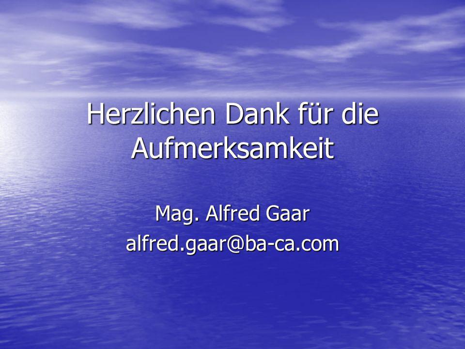 Herzlichen Dank für die Aufmerksamkeit Mag. Alfred Gaar alfred.gaar@ba-ca.com