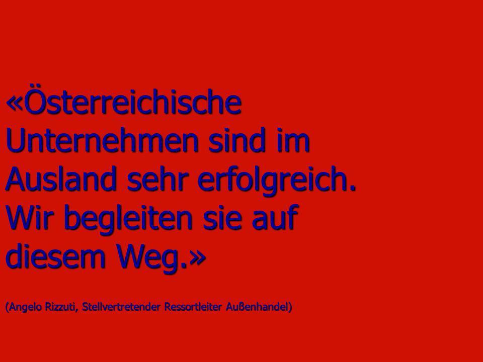 «Österreichische Unternehmen sind im Ausland sehr erfolgreich. Wir begleiten sie auf diesem Weg.» (Angelo Rizzuti, Stellvertretender Ressortleiter Auß