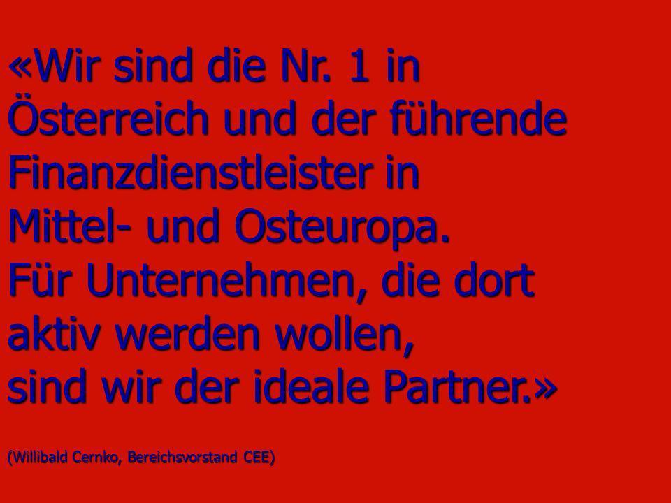 «Wir sind die Nr. 1 in Österreich und der führende Finanzdienstleister in Mittel- und Osteuropa. Für Unternehmen, die dort aktiv werden wollen, sind w