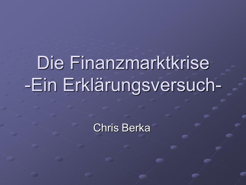 Die Finanzmarktkrise -Ein Erklärungsversuch- Chris Berka