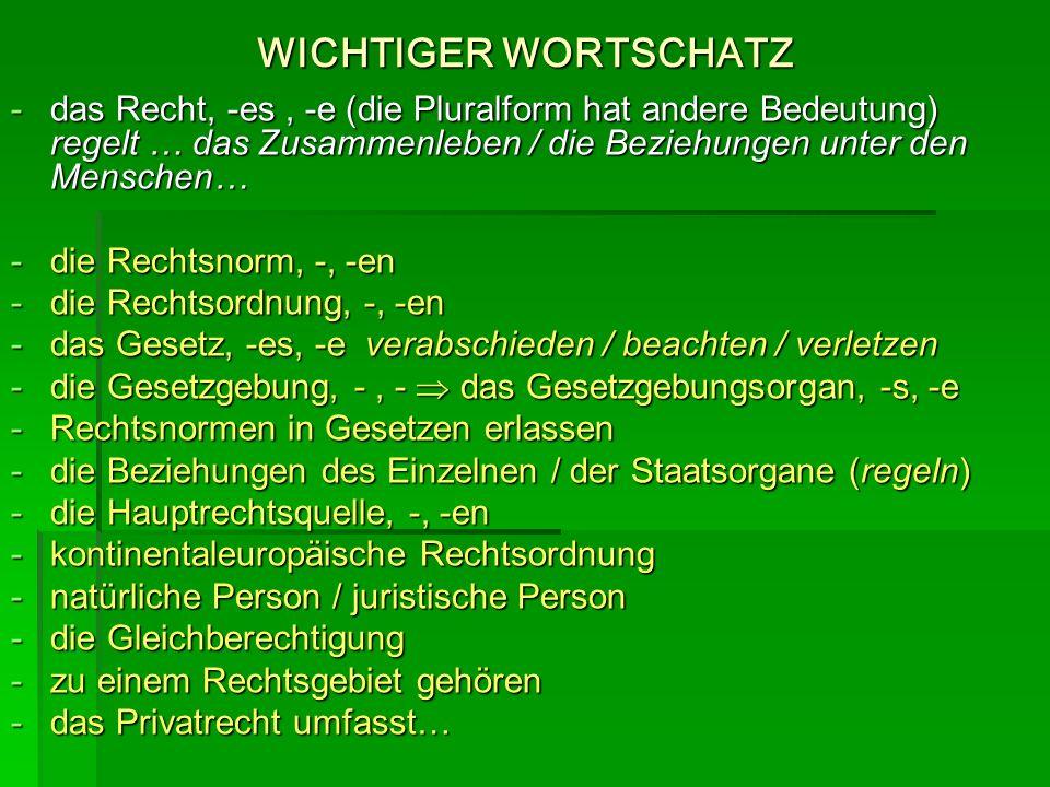 WICHTIGER WORTSCHATZ -das Recht, -es, -e (die Pluralform hat andere Bedeutung) regelt … das Zusammenleben / die Beziehungen unter den Menschen… -die R