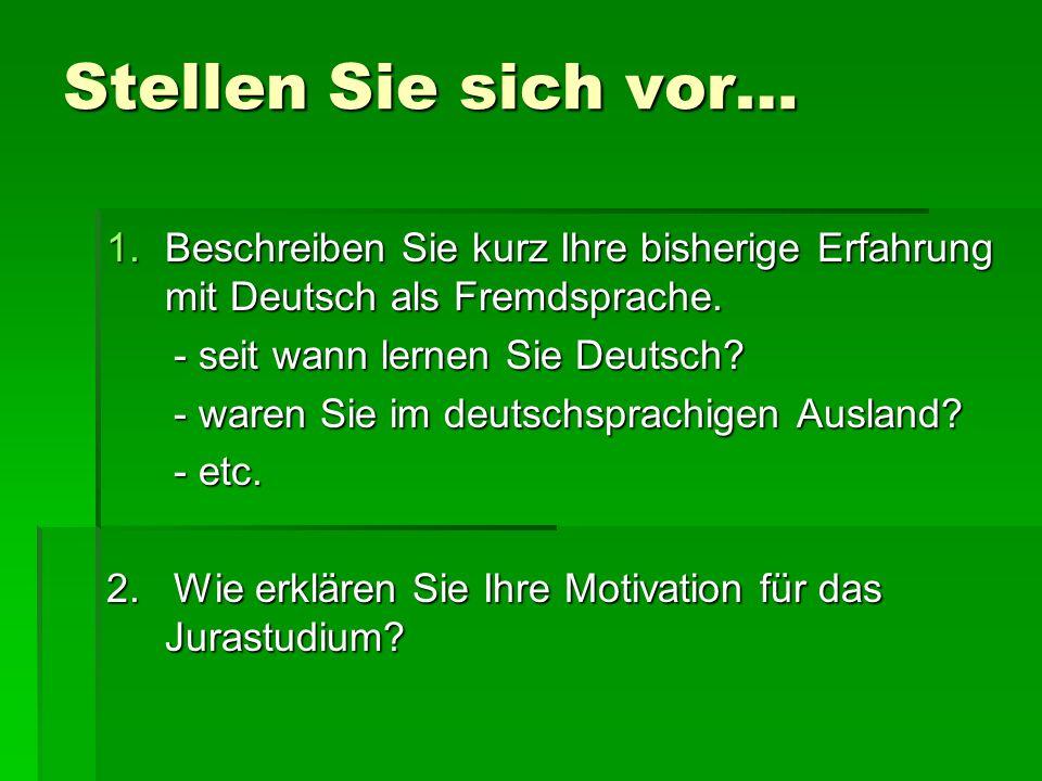 Stellen Sie sich vor… 1.Beschreiben Sie kurz Ihre bisherige Erfahrung mit Deutsch als Fremdsprache. - seit wann lernen Sie Deutsch? - seit wann lernen