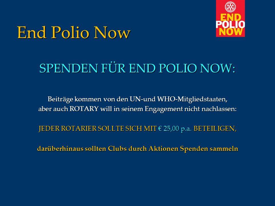 End Polio Now SPENDEN FÜR END POLIO NOW: Beiträge kommen von den UN-und WHO-Mitgliedstaaten, aber auch ROTARY will in seinem Engagement nicht nachlass