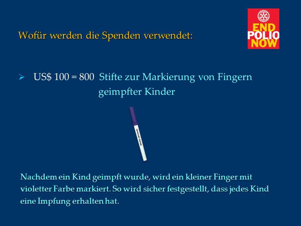Wofür werden die Spenden verwendet: US$ 100 = 800 Stifte zur Markierung von Fingern geimpfter Kinder Nachdem ein Kind geimpft wurde, wird ein kleiner