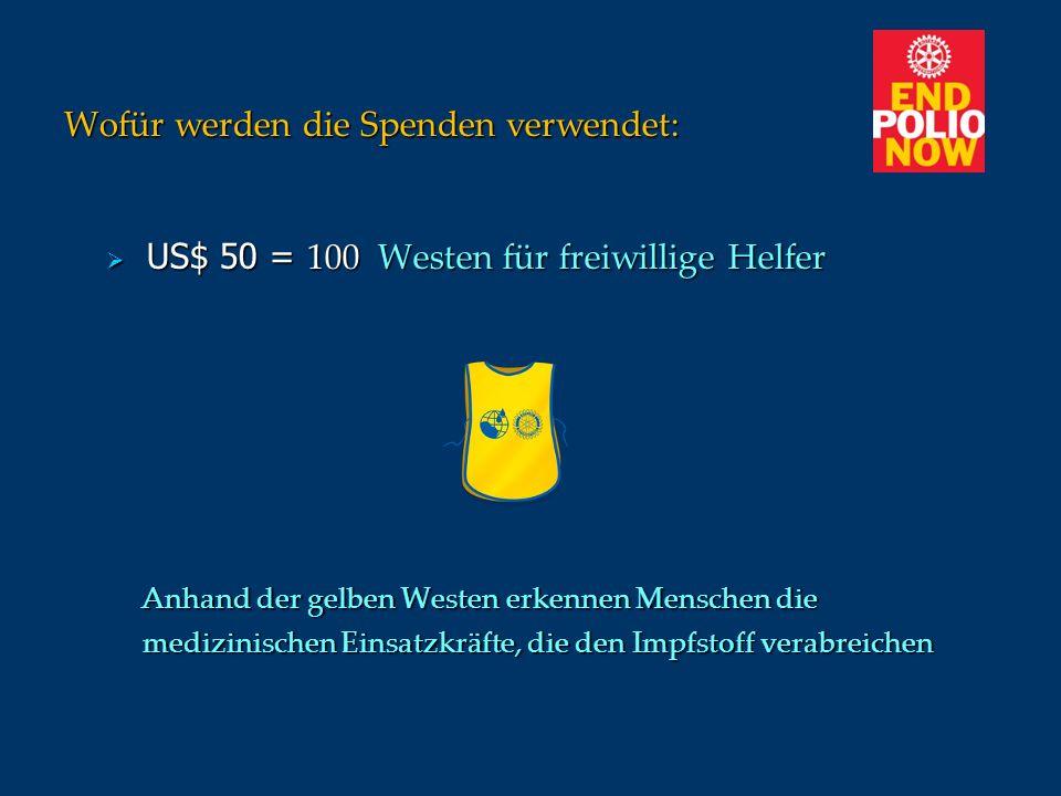 Wofür werden die Spenden verwendet: US$ 50 = 100 Westen für freiwillige Helfer US$ 50 = 100 Westen für freiwillige Helfer Anhand der gelben Westen erk