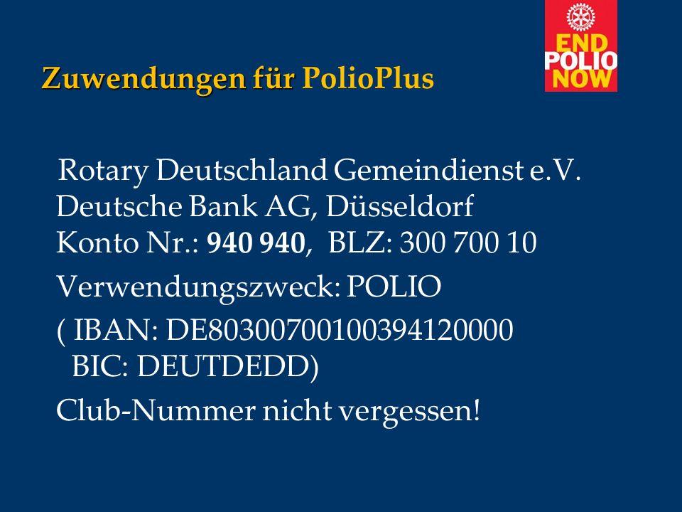 Zuwendungen für Zuwendungen für PolioPlus Rotary Deutschland Gemeindienst e.V. Deutsche Bank AG, Düsseldorf Konto Nr.: 940 940, BLZ: 300 700 10 Verwen