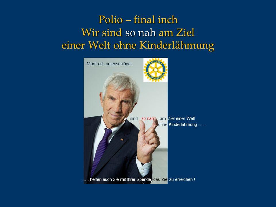 Manfred Lautenschläger: wir sind so nah am Ziel einer Welt ohne Kinderlähmung…… ….. helfen auch Sie mit Ihrer Spende,,das Ziel zu erreichen ! Polio –