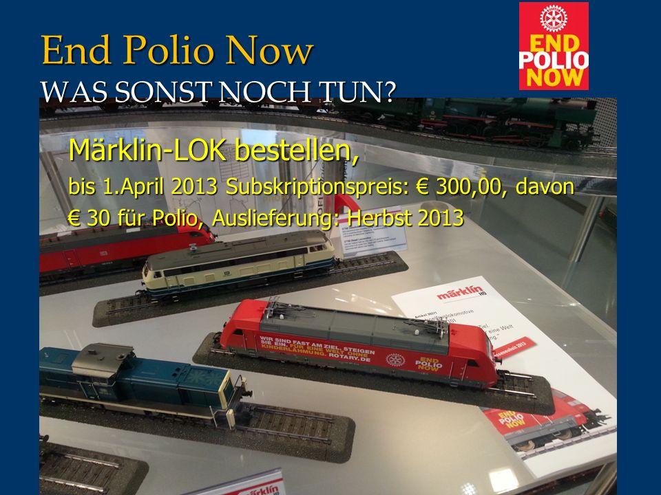 End Polio Now WAS SONST NOCH TUN? Märklin-LOK bestellen, Märklin-LOK bestellen, bis 1.April 2013 Subskriptionspreis: 300,00, davon bis 1.April 2013 Su
