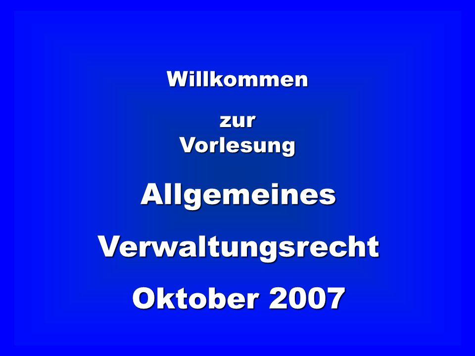 Willkommen zurVorlesung AllgemeinesVerwaltungsrecht Oktober 2007