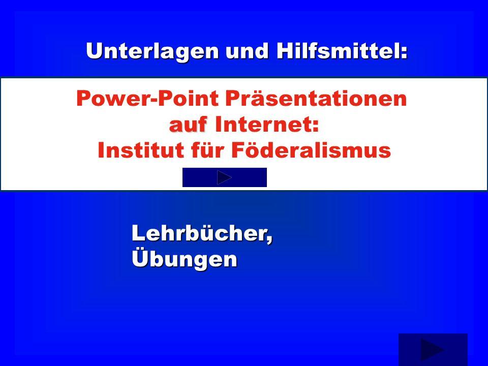 Unterlagen und Hilfsmittel: Lehrbücher,Übungen Power-Point Präsentationen auf auf Internet: Institut für Föderalismus