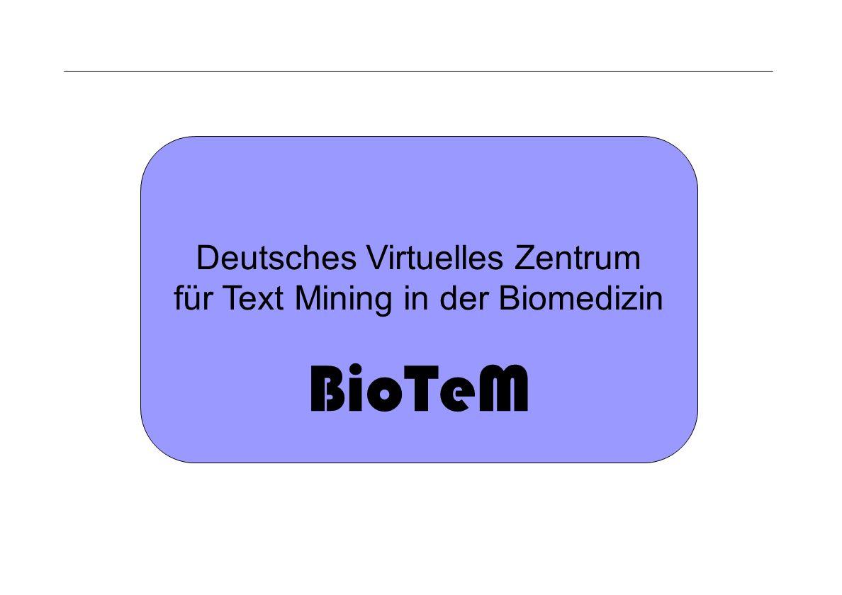 Seite 10 Archivierungsangaben Deutsches Virtuelles Zentrum für Text Mining in der Biomedizin BioTeM