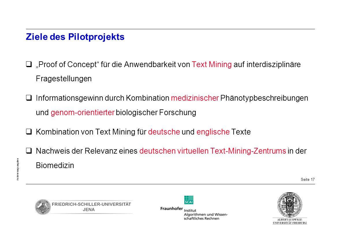 Seite 17 Archivierungsangaben Ziele des Pilotprojekts Proof of Concept für die Anwendbarkeit von Text Mining auf interdisziplinäre Fragestellungen Inf
