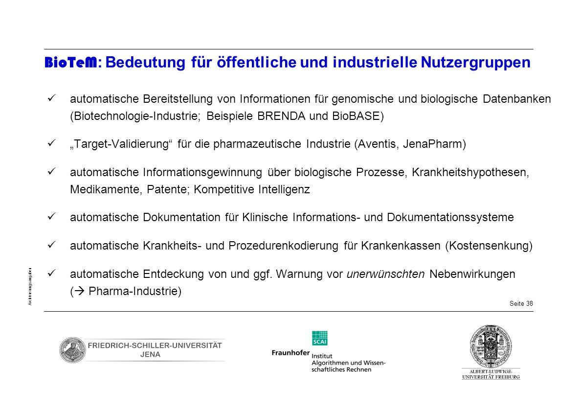 Seite 38 Archivierungsangaben BioTeM : Bedeutung für öffentliche und industrielle Nutzergruppen automatische Bereitstellung von Informationen für geno