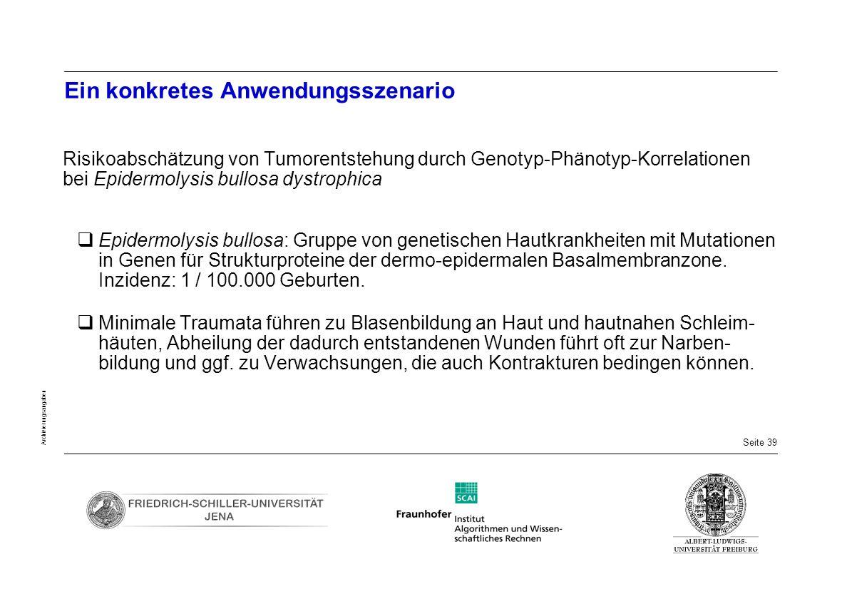 Seite 39 Archivierungsangaben Ein konkretes Anwendungsszenario Risikoabschätzung von Tumorentstehung durch Genotyp-Phänotyp-Korrelationen bei Epidermo