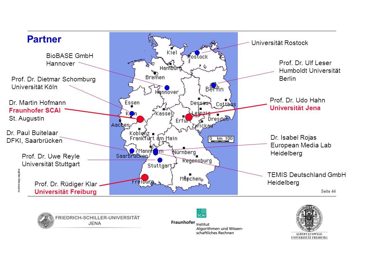 Seite 44 Archivierungsangaben Partner Prof. Dr. Ulf Leser Humboldt Universität Berlin Dr. Isabel Rojas European Media Lab Heidelberg Universität Rosto