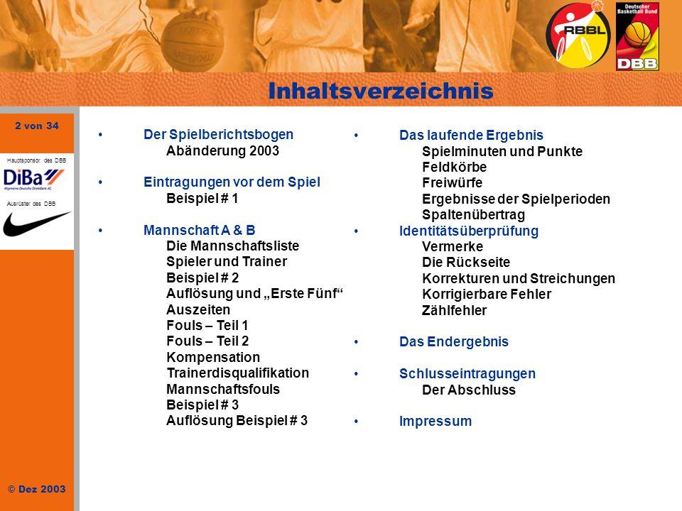 2 von 34 © Dez 2003 Hauptsponsor des DBB Ausrüster des DBB Inhaltsverzeichnis Der Spielberichtsbogen Abänderung 2003 Eintragungen vor dem Spiel Beispi