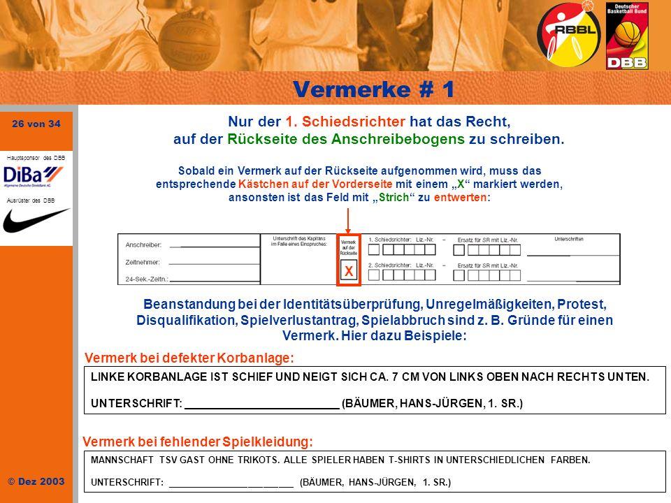 26 von 34 © Dez 2003 Hauptsponsor des DBB Ausrüster des DBB Vermerke # 1 Beanstandung bei der Identitätsüberprüfung, Unregelmäßigkeiten, Protest, Disq