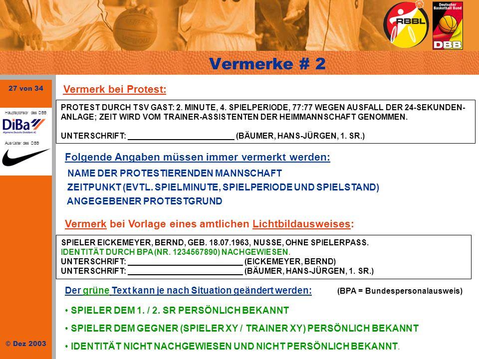 27 von 34 © Dez 2003 Hauptsponsor des DBB Ausrüster des DBB Vermerke # 2 PROTEST DURCH TSV GAST: 2. MINUTE, 4. SPIELPERIODE, 77:77 WEGEN AUSFALL DER 2