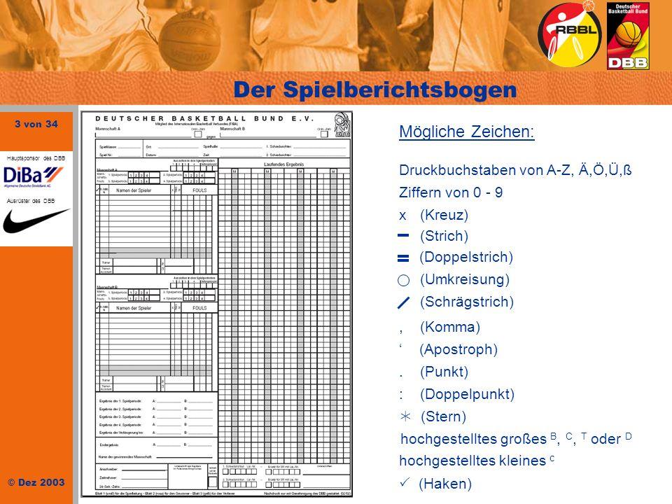 3 von 34 © Dez 2003 Hauptsponsor des DBB Ausrüster des DBB Der Spielberichtsbogen Mögliche Zeichen: Druckbuchstaben von A-Z, Ä,Ö,Ü,ß Ziffern von 0 - 9
