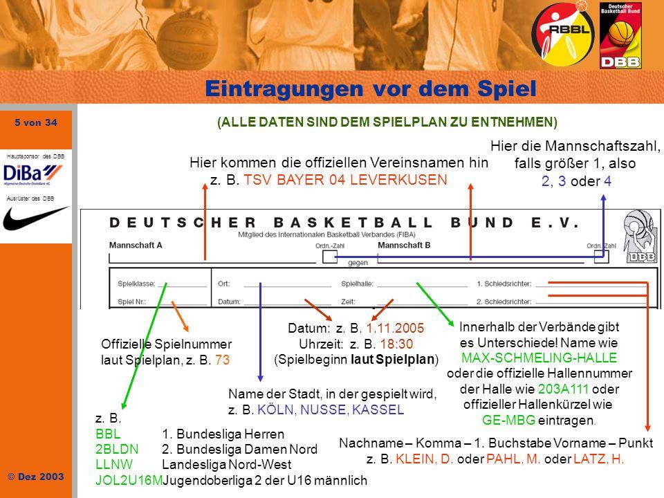 5 von 34 © Dez 2003 Hauptsponsor des DBB Ausrüster des DBB Eintragungen vor dem Spiel (ALLE DATEN SIND DEM SPIELPLAN ZU ENTNEHMEN) Hier kommen die off