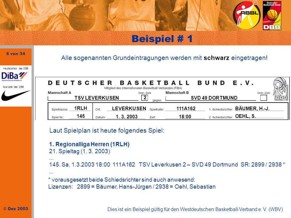 6 von 34 © Dez 2003 Hauptsponsor des DBB Ausrüster des DBB Laut Spielplan ist heute folgendes Spiel: 1. Regionalliga Herren (1RLH) 21. Spieltag (1. 3.