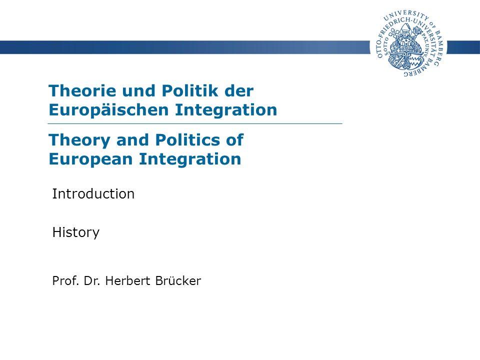 Theorie und Politik der Europäischen Integration Prof. Dr. Herbert Brücker Introduction History Theory and Politics of European Integration