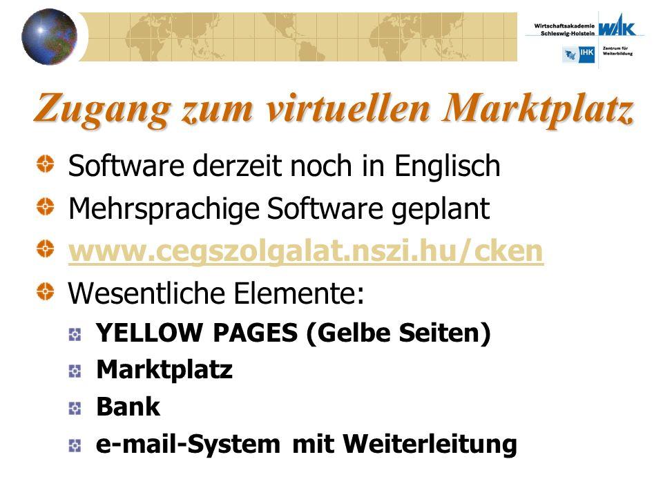 Zugang zum virtuellen Marktplatz Software derzeit noch in Englisch Mehrsprachige Software geplant www.cegszolgalat.nszi.hu/cken Wesentliche Elemente: