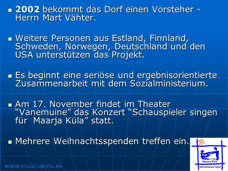 www.maarjakyla.ee 10 2002 bekommt das Dorf einen Vorsteher - Herrn Mart Vähter.