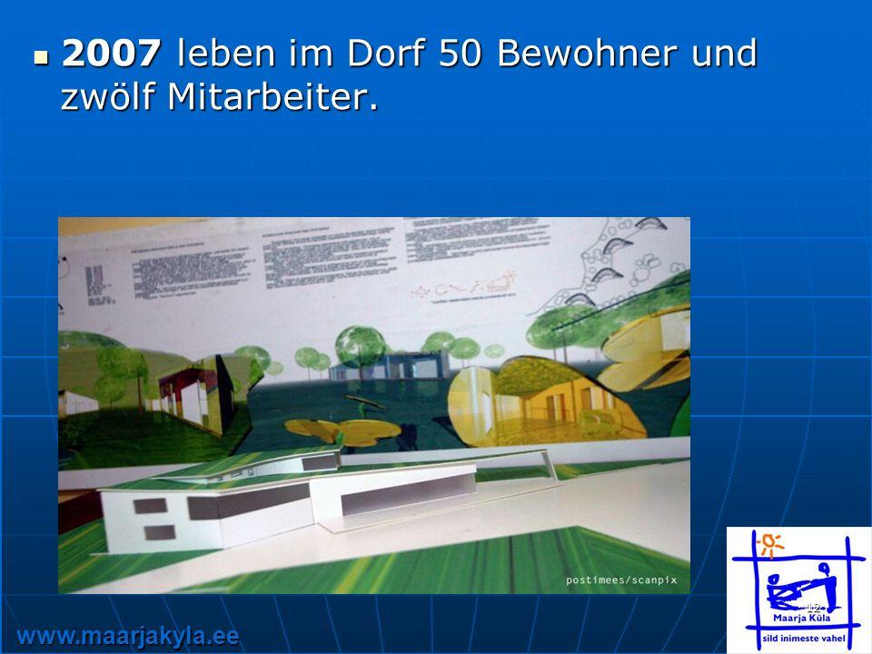 www.maarjakyla.ee 12 2007 leben im Dorf 50 Bewohner und zwölf Mitarbeiter.