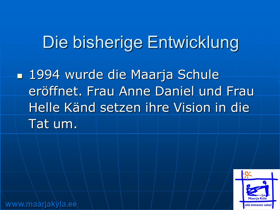 www.maarjakyla.ee 6 Die bisherige Entwicklung 1994 wurde die Maarja Schule eröffnet.