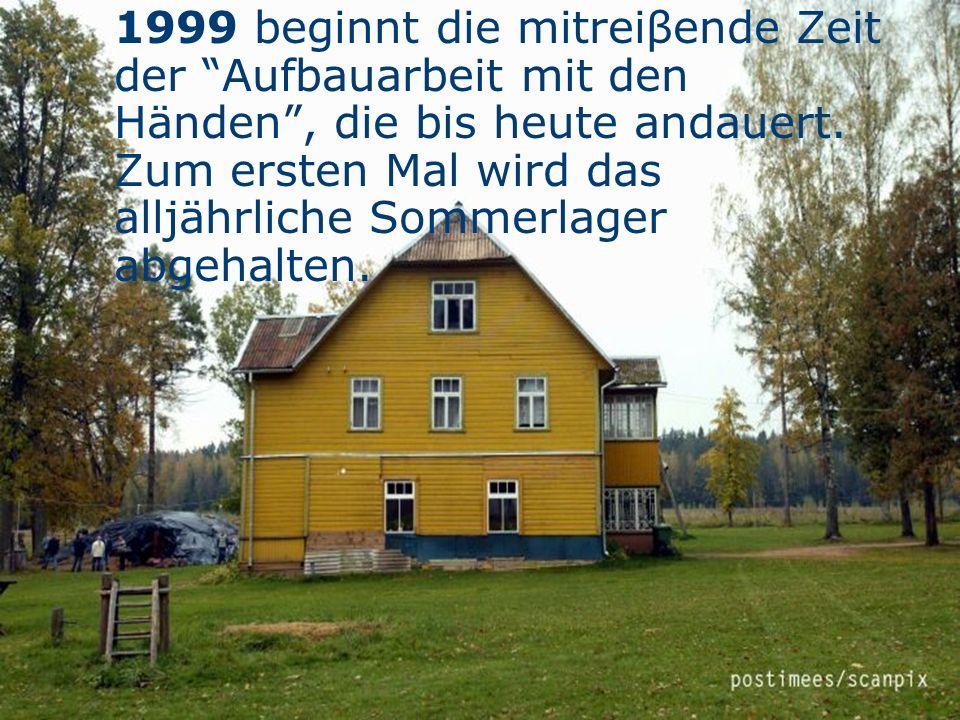 www.maarjakyla.ee 8 1999 beginnt die mitreiβende Zeit der Aufbauarbeit mit den Händen, die bis heute andauert.