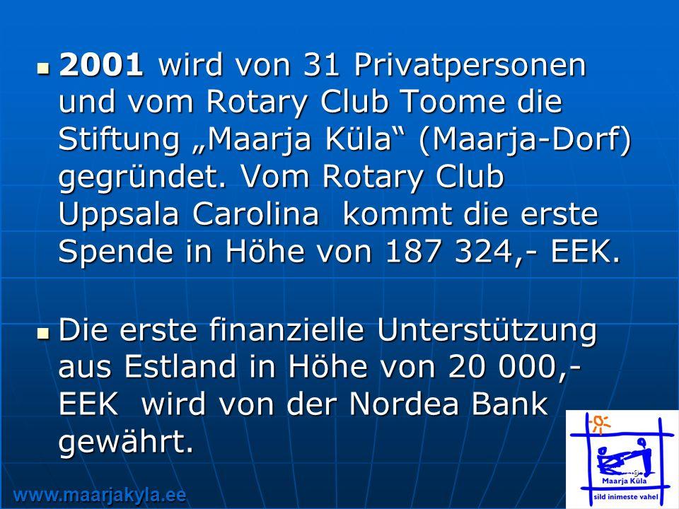 www.maarjakyla.ee 9 2001 wird von 31 Privatpersonen und vom Rotary Club Toome die Stiftung Maarja Küla (Maarja-Dorf) gegründet.