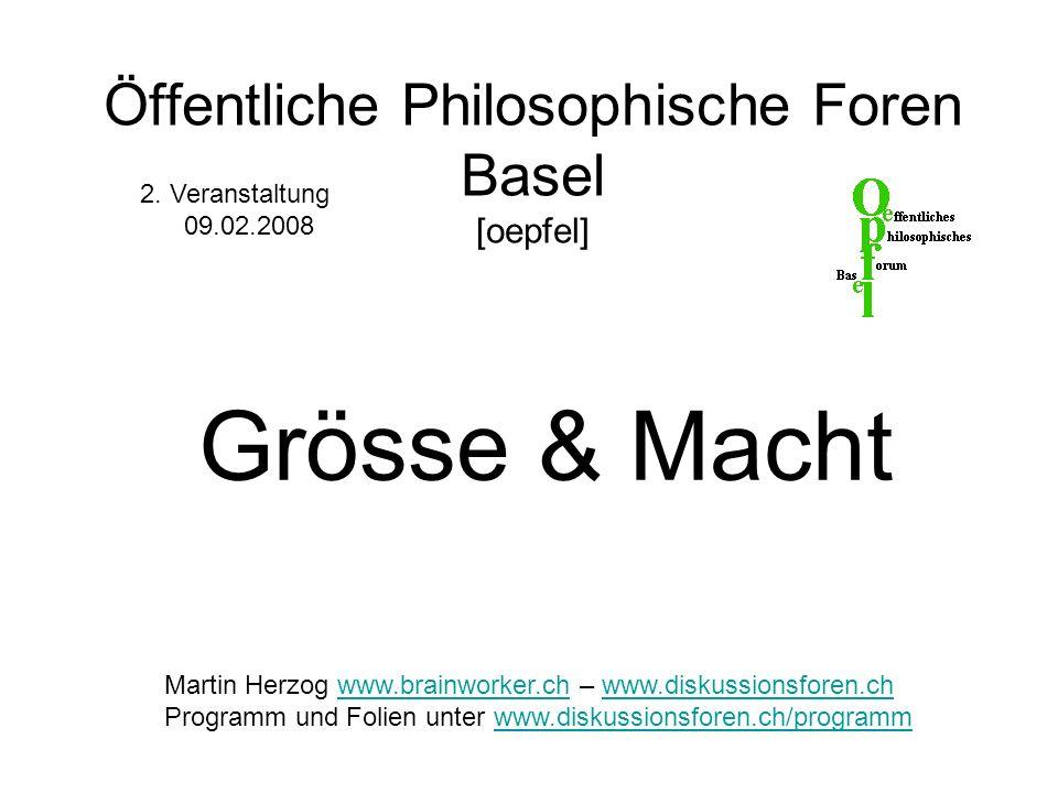 Öffentliche Philosophische Foren Basel [oepfel] Grösse & Macht 2. Veranstaltung 09.02.2008 Martin Herzog www.brainworker.ch – www.diskussionsforen.chw